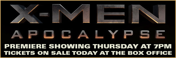 Advance tickets for X-Men Apocalypse available today at BHC!